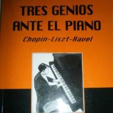 Libros de segunda mano: TRES GENIOS ANTE EL PIANO CHOPIN LISZT RAVEL MARIA JESUS LEZA ALPUERTO 2011. Lote 53721588