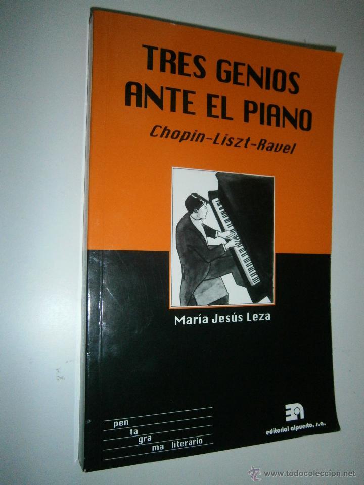 Libros de segunda mano: TRES GENIOS ANTE EL PIANO Chopin Liszt Ravel Maria Jesus Leza Alpuerto 2011 - Foto 3 - 53721588