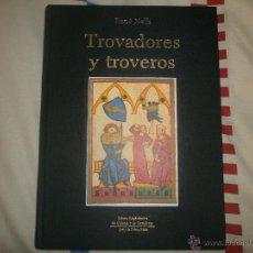 Libros de segunda mano: TROVADORES Y TROVEROS- RENÉ NELLI. LIBROS LEGENDARIOS DE ORIENTE Y OCCIDENTE. ED LIMITADA 2.000 EJEM. Lote 203002848