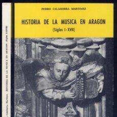 Libros de segunda mano: CALAHORRA MARTÍNEZ, PEDRO. HISTORIA DE LA MÚSICA EN ARAGÓN, SIGLOS I - XVII. 1977.. Lote 53430525
