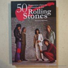 Libros de segunda mano: 50 MOMENTOS CLAVE EN LA HISTORIA DE LOS ROLLING STONES - MARIANO MUNIESA - 2014. Lote 88342307