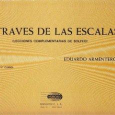 Libros de segunda mano: A TRAVÉS DE LAS ESCALAS. (LECCIONES COMPLEMENTARIAS DE SOLFEO) NIVEL 4º-5º CURSO. E. ARMENTEROS. Lote 53696351