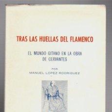 Libros de segunda mano: TRAS LAS HUELLAS DEL FLAMENCO. EL MUNDO GITANO EN LA OBRA DE CERVANTES. Lote 54636459