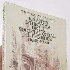 Libros de segunda mano: 130 ANYS D'HISTÒRIA DE LA SOCIETAT CORAL EL PENEDÈS (1862-1992) - ARMAND BENEYTO I ALBERO. Lote 54666433