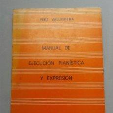 Libros de segunda mano: MANUAL DE EJECUCIÓN PIANÍSTICA Y EXPRESIÓN. PERE VALLRIBERA.. Lote 54907865