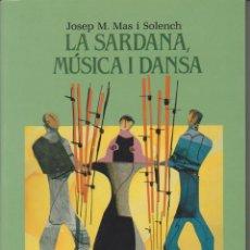 Libros de segunda mano: JOSEP M. MAS I SOLENCH - LA SARDANA, MÚSICA I DANSA - PR. VITTORIO SICURI - CAIXA BARCELONA 1990. Lote 55153655