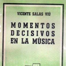 Libros de segunda mano: MOMENTOS DECISIVOS EN LA MÚSICA - VICENTE SALAS VIÚ. Lote 55171800