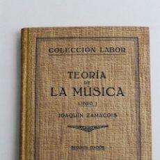 Libros de segunda mano: L-725 TEORÍA DE LA MUSICA. JOAQUIN ZAMACOIS. EDITORIAL LABOR 1952. Lote 155196088