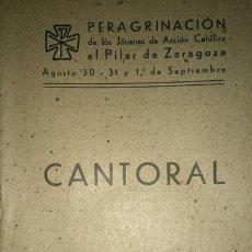 Libros de segunda mano: CANTORAL PARA LA PEREGRINACION AL PILAR DE ZARAGOZA 1940. Lote 56524518