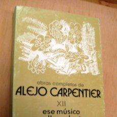 Libros de segunda mano: ALEJO CARPENTIER - ESE MUSICO QUE LLEVO DENTRO - LA MUSICA EN CUBA. Lote 56810345