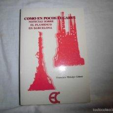 Libros de segunda mano: COMO EN POCOS LUGARES NOTICIAS SOBRE EL FLAMENCO EN BARCELONA.FRANCISCO HIDALGO GOMEZ.EDICIONES CARE. Lote 56841694