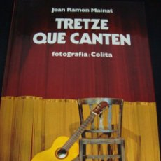 Libros de segunda mano: TRETZE QUE CANTEN. JOAN RAMON MAINAT. FOTOGRAFIA COLITA. EDITORIAL MEDITERRANIA. EN CATALAN. . Lote 56889146