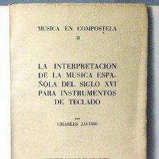 Libros de segunda mano: JACOBS : LA INTERPRETACIÓN DE LA MÚSICA ESPAÑOLA DEL SIGLO XVI PARA INSTRUMENTOS DE TECLADO.. Lote 64847489