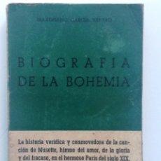 Libros de segunda mano: BIOGRAFIA DE LA BOHEMIA.1956. MAXIMILIANO GARCIA VENERO. LA HISTORIA VERIDICA DE LA CANCIÓN MUSETTE. Lote 57342000