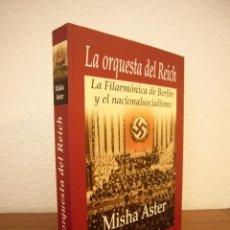 Libros de segunda mano: MISHA ASTER: LA ORQUESTA DEL REICH. LA FILARMÓNICA DE BERLÍN Y EL NACIONALSOCIALISMO (EDHASA, 2009). Lote 82959902
