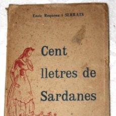 Libros de segunda mano: CENT LLETRES DE SARDANES. ENRIC REQUENA I SERRATS. 1948. GUIA DEL SARDANISTA BARCELONA . Lote 57687129