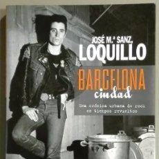 Libros de segunda mano: BARCELONA CIUDAD. LOQUILLO. JOSÉ MARÍA SANZ. CRÓNICA URBANA DE ROCK EN TIEMPOS REVUELTOS. NUEVO!. Lote 200043333