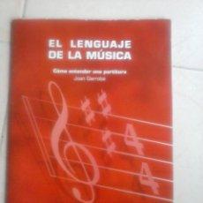 Libros de segunda mano: EL LENGUAJE DE LA MÚSICA. CÓMO ENTENDER UNA PARTITURA. JOAN CARTONÉ. Lote 64768211