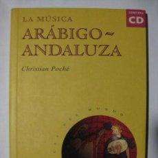 Libros de segunda mano: LA MÚSICA ARÁBIGO-ANDALUZA - CHRISTIAN POCHÉ - EDICIONES AKAL - 1997 - CONTIENE CD. Lote 71785947