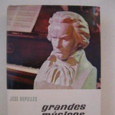Libros de segunda mano: GRANDES MÚSICOS - JOSÉ REPOLLÉS - ENCICLOPEDIA EL MUNDO Y EL HOMBRE - BRUGUERA - AÑO 1965.. Lote 72017859