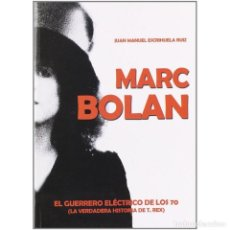 Libros de segunda mano: MARC BOLAN - EL GUERRERO ELECTRICO DE LOS 70 -T REX GLAM ROCK BOWIE. Lote 75297015