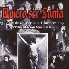 Libros de segunda mano: QUIERO SER SANTA - HISTORIA DE LA MUSICA GOTICA EN ESPAÑA - DARK WAVE PARALISIS PERMANENTE. Lote 115549934