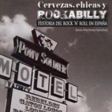 Libros de segunda mano: CERVEZAS, CHICHAS Y ROCKABILLY - HISTORIAS DEL ROCK'N'ROLL EN ESPAÑA. Lote 120002015
