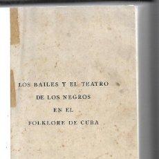 Libros de segunda mano: LOS BAILES Y EL TEATRO DE LOS NEGROS EN EL FOLKLORE DE CUBA. FERNANDO ORTIZ. 1º EDICION. 1951 HABANA. Lote 81733472