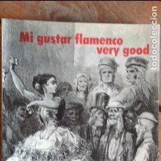 Libros de segunda mano: MI GUSTAR FLAMENCO VERY GOOD X BIENAL DE ARTE FLAMENCO, JOSÈ LUIS ORTIZ NUEVO. Lote 82782976
