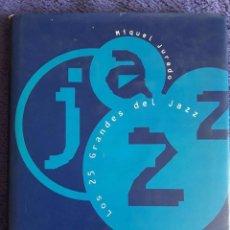 Libros de segunda mano: LOS 25 GRANDES DEL JAZZ / MIQUEL JURADO / CÍRCULO DE LECTORES / 1ª EDICIÓN 1995 . Lote 84569556