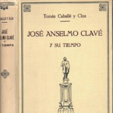 Libros de segunda mano: CABALLÉ Y CLOS : JOSÉ ANSELMO CLAVÉ Y SU TIEMPO (FREIXINET, 1949). Lote 85901552