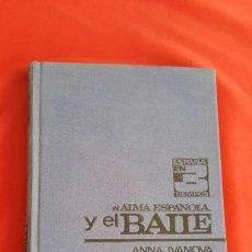 Libros de segunda mano: EL ALMA ESPAÑOLA Y EL BAILE. ANNA IVANOVA 1972 FIRMADO POR ANTONIO EL BAILARIN. Lote 86035396