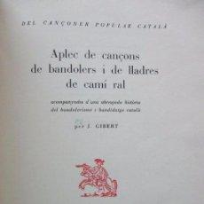 Libros de segunda mano: APLEC DE CANÇONS DE BANDOLERS I DE LLADRES DE CAMÍ RAL. JOSEP GIBERT.. Lote 90957945