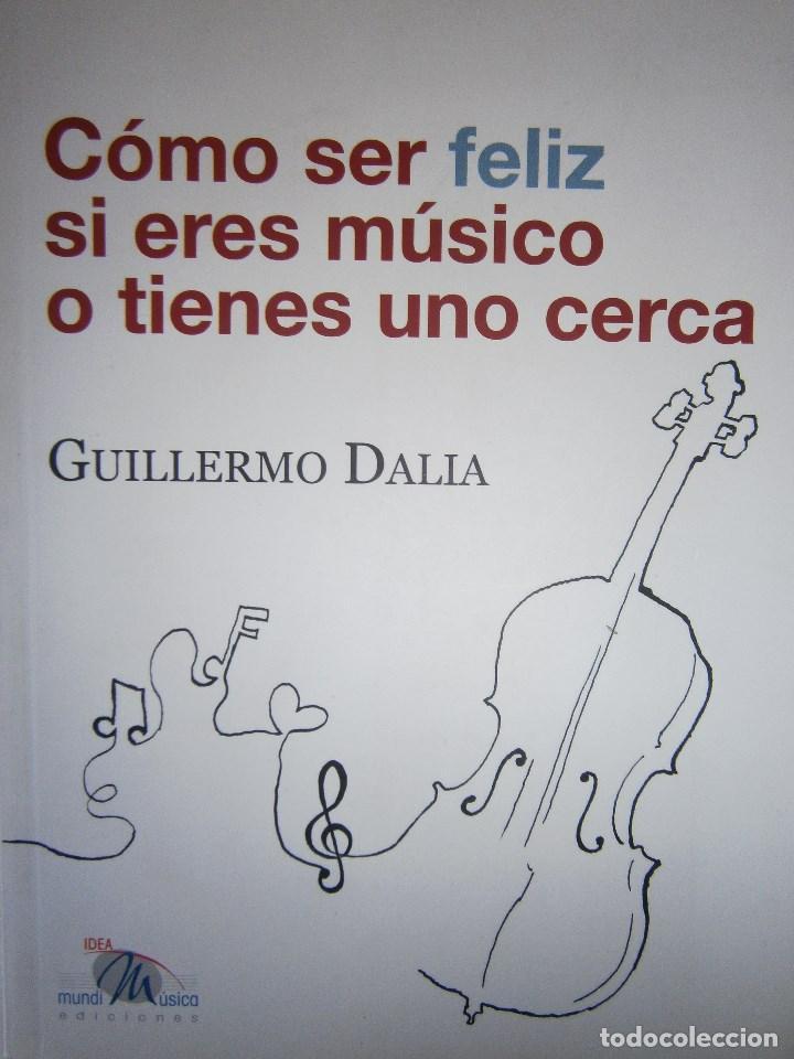 COMO SER FELIZ SI ERES MUSICO O TIENES UNO CERCA GUILLERMO DALIA CIRUJEDA MUNDIMUSICA 2008 (Libros de Segunda Mano - Bellas artes, ocio y coleccionismo - Música)