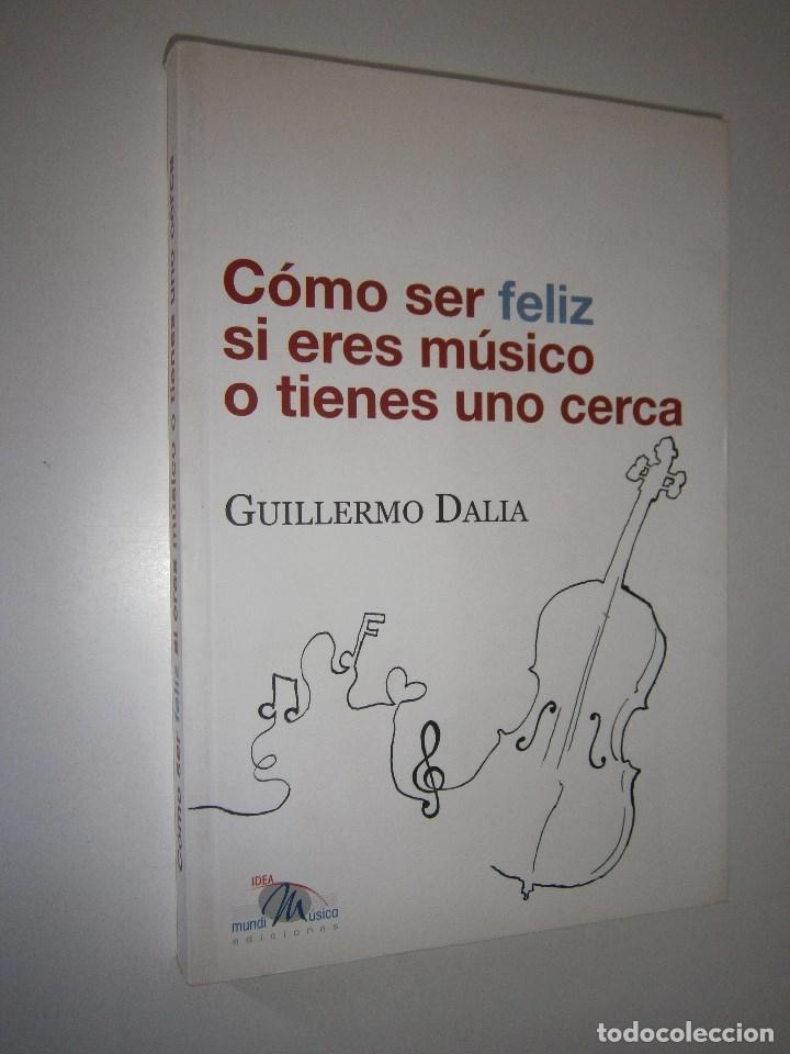 Libros de segunda mano: COMO SER FELIZ SI ERES MUSICO O TIENES UNO CERCA Guillermo Dalia Cirujeda Mundimusica 2008 - Foto 2 - 91080050
