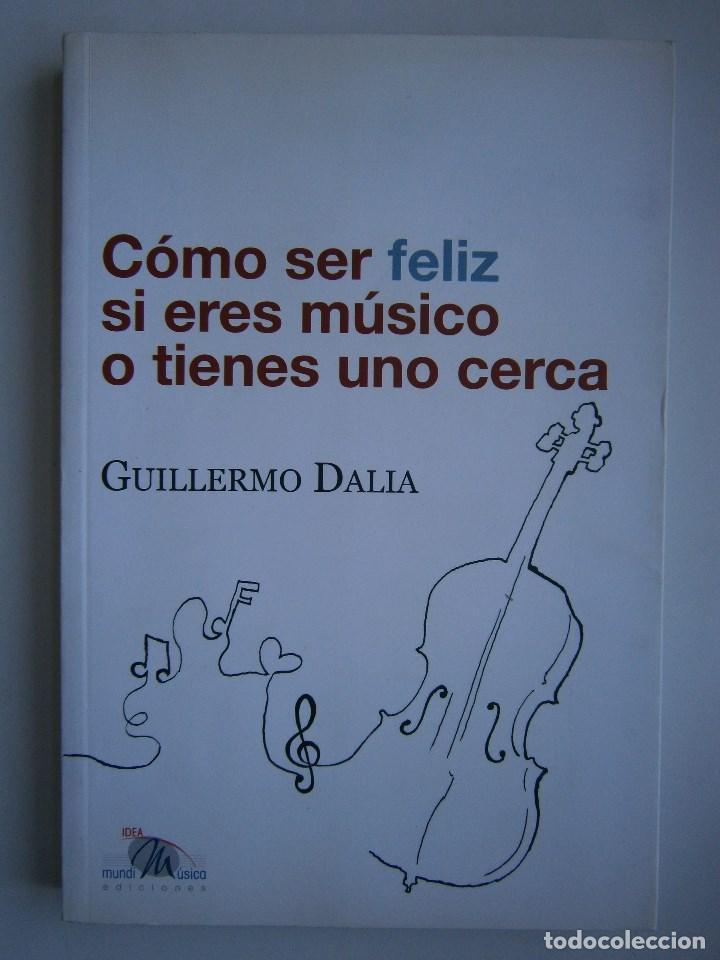 Libros de segunda mano: COMO SER FELIZ SI ERES MUSICO O TIENES UNO CERCA Guillermo Dalia Cirujeda Mundimusica 2008 - Foto 3 - 91080050