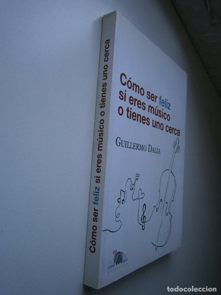 Libros de segunda mano: COMO SER FELIZ SI ERES MUSICO O TIENES UNO CERCA Guillermo Dalia Cirujeda Mundimusica 2008 - Foto 4 - 91080050