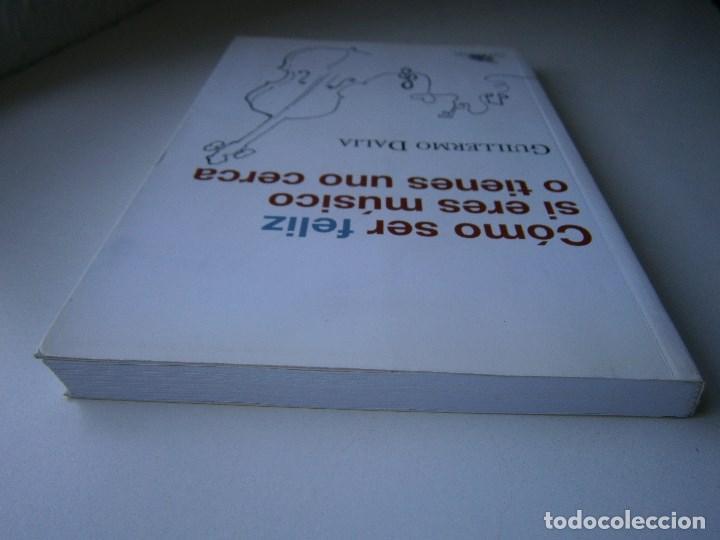 Libros de segunda mano: COMO SER FELIZ SI ERES MUSICO O TIENES UNO CERCA Guillermo Dalia Cirujeda Mundimusica 2008 - Foto 8 - 91080050