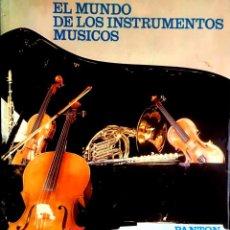 Libros de segunda mano: EL MUNDO DE LOS INSTRUMENTOS MÚSICOS.. Lote 91932340