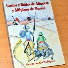 Libros de segunda mano: CANTOS Y BAILES DE ALBACETE Y ALTIPLANO DE MURCIA - DE RICARDO AUÑÓN - FUENTEÁLAMO 1995. Lote 92218645