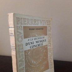 Libros de segunda mano: D'UNE MUSIQUE CONCRETE. PIERRE SCHAEFFER. SEUIL 1952 PARIS.. Lote 93092410