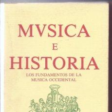 Libros de segunda mano: LIBRO MÚSICA E HISTORIA. LOS FUNDAMENTOS DE LA MÚSICA OCCIDENTAL. . Lote 94379226