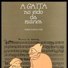 Libros de segunda mano: B70 - A GAITA NO EIDO DA MUSICA. XAIME ESTEVEZ VILA. GALICIA. PARTITURAS. CANCIONES POPULARES. NUEVO. Lote 95557919