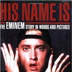 Libros de segunda mano: EMINEM -HIS NAME IS: THE EMINEM STORY IN WORDS AND PICTURES - HIP HOP -. Lote 95705591