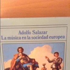 Libros de segunda mano: LA MUSICA EN LA SOCIEDAD EUROPEA (II) HASTA FINES DEL SIGLO XVIII - ADOLFO SALAZAR -. Lote 95816407