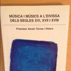 Libros de segunda mano: MUSICA I MUSICS A L'EIVISSA DELS SEGLES XVI, XVII I XVIII (FRANCESC XAVIER TORRES I PETERS). Lote 99238403