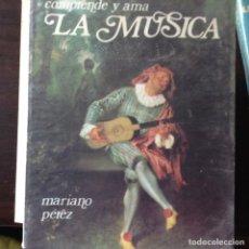 Libros de segunda mano: COMPRENDER Y AMAR LA MÚSICA. MARIANO PÉREZ. 1.986. Lote 101581788
