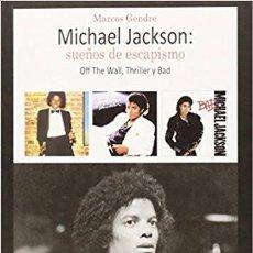 Libros de segunda mano: MICHAEL JACKSON -SUEÑOS DE ESCAPISMO. OFF THE WALL, THRILLER Y BAD -LIBRO NUEVO. Lote 102969011