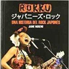 Libros de segunda mano: ROKKU UNA HISTORIA DEL ROCK JAPONÉS -INTERESANTE LIBRO QUE RECORRE JAPON DESDE LOS 50 A LA ACTULIDAD. Lote 102970923