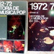 Libros de segunda mano: 1962~72 HISTORIA DE LA MÚSICA POP (DE LOS BEATLES A HOY) Y ANEXO 1972/73 - JORDI SIERRA I FABRA. Lote 103205259